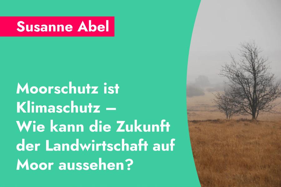 Susanne Abel: Moorschutz ist Klimaschutz – Wie kann die Zukunft der Landwirtschaft auf Moor aussehen?